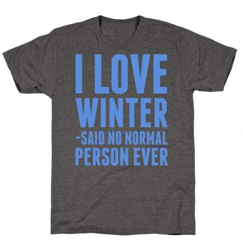 I Love Winter Said No Normal Person Ever T-Shirt