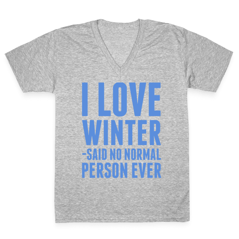I Love Winter Said No Normal Person Ever V-Neck Tee Shirt