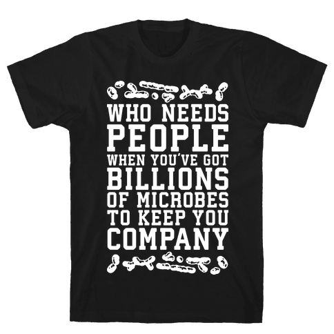 Who Needs People When You Have Microbes Mens T-Shirt
