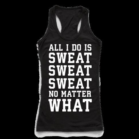 All I Do Is Sweat Sweat Sweat No Matter What