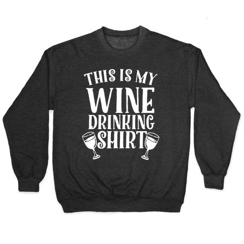 This is My Wine Drinking Shirt Pullover