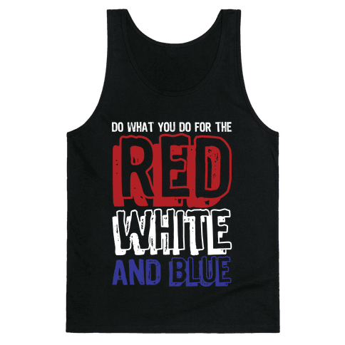Do What You Do For The Red, White, & Blue Tank Top