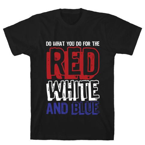 Do What You Do For The Red, White, & Blue Mens T-Shirt