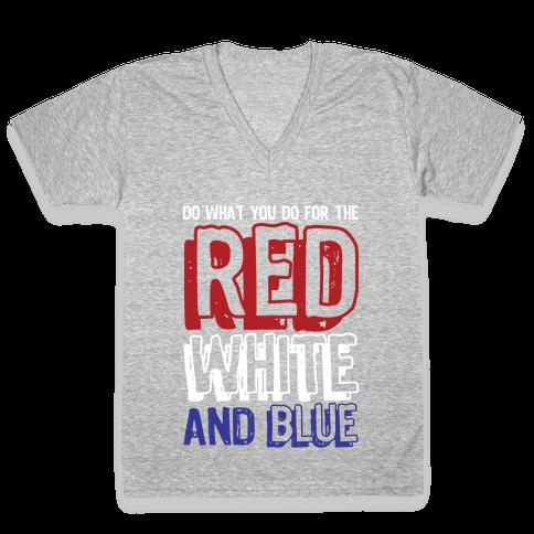 Do What You Do For The Red, White, & Blue V-Neck Tee Shirt