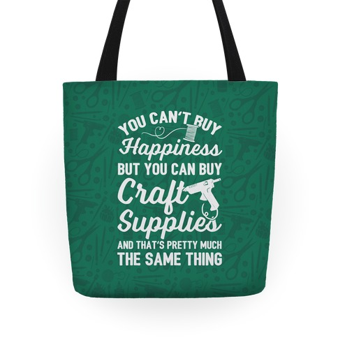 You Can't Buy Happiness But You Can Buy Craft Supplies Tote