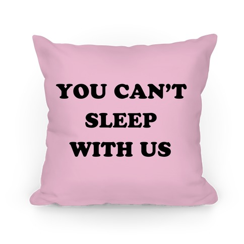 You Can't Sleep With Us Pillow