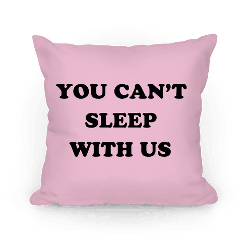 You Can't Sleep With Us