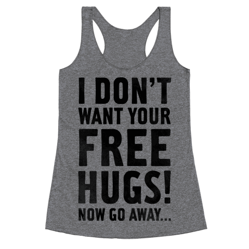 I Don't Want Your Free Hugs... Racerback Tank Top
