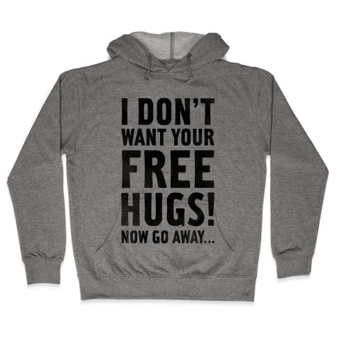 I Don't Want Your Free Hugs... Hooded Sweatshirt