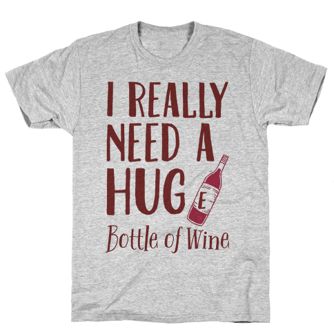 I Need A Hug(e) Bottle Of Wine Mens T-Shirt