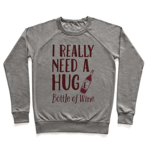 I Need A Hug(e) Bottle Of Wine Pullover