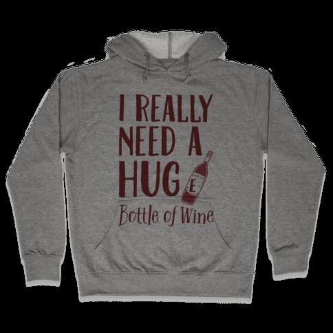 I Need A Hug(e) Bottle Of Wine Hooded Sweatshirt