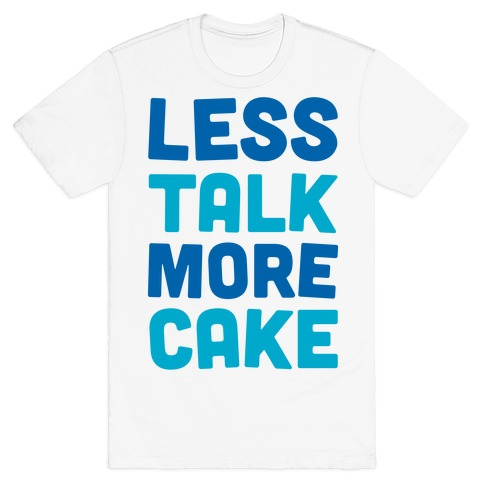 Less Talk More Cake T-Shirt
