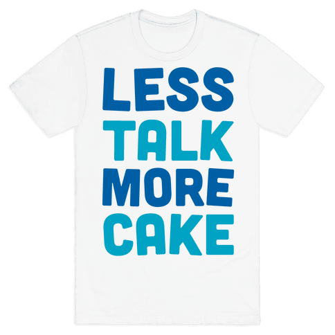 Less Talk More Cake