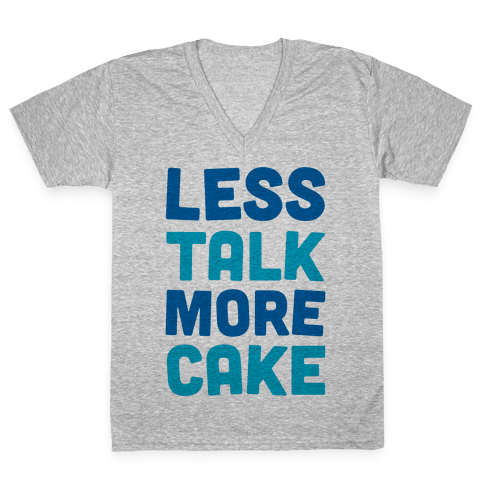 Less Talk More Cake V-Neck Tee Shirt