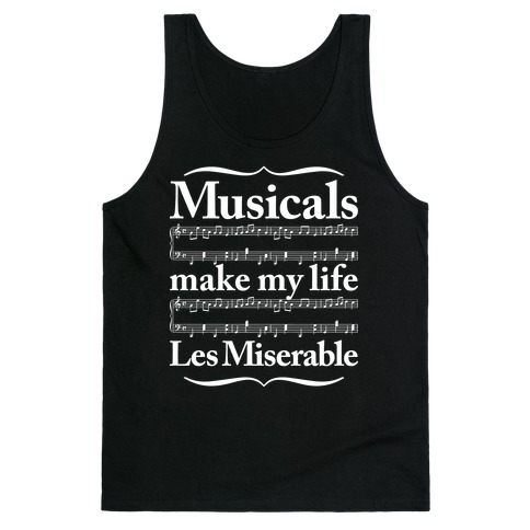 Musicals Make My Life Les Miserable Tank Top