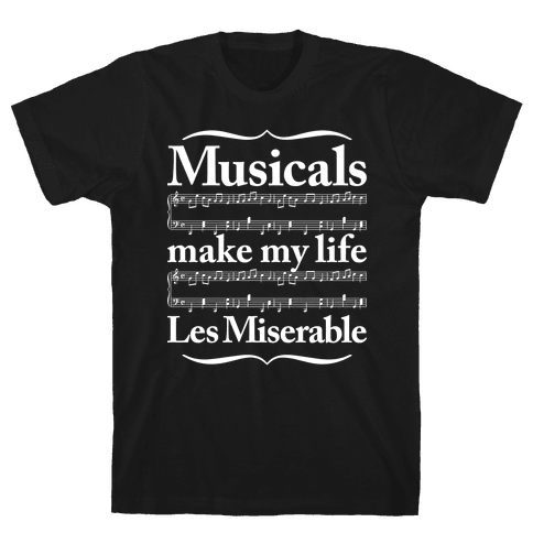 Musicals Make My Life Les Miserable Mens T-Shirt