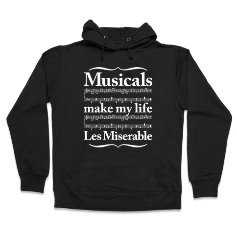 Musicals Make My Life Les Miserable Hooded Sweatshirt