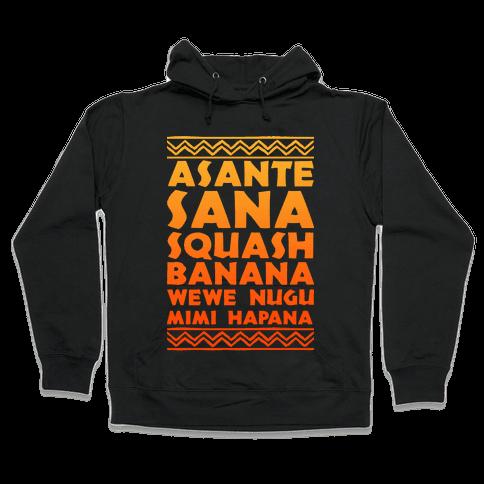 Asante Sana Squash Banana, Wewe Nugu Mimi Hapana Hooded Sweatshirt