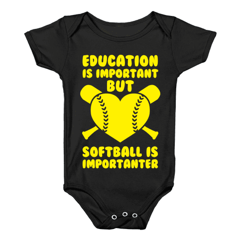 Education is Important But Softball Is Importanter Baby Onesy