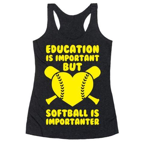 Education is Important But Softball Is Importanter Racerback Tank Top