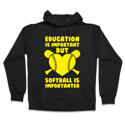 Education is Important But Softball Is Importanter Hooded Sweatshirt