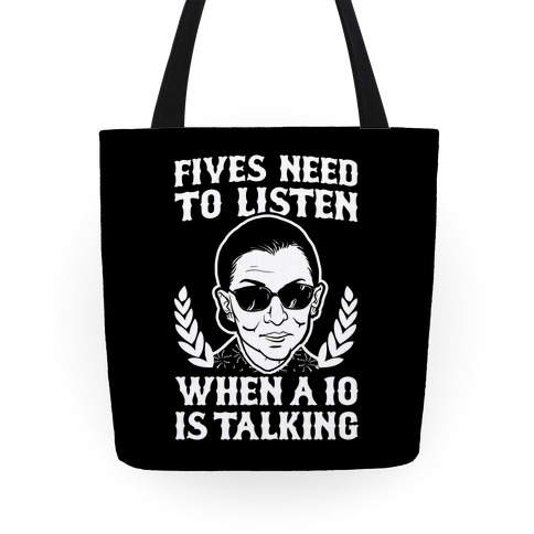 Fives Need to Listen When a 10 is Talking (RBG) Tote