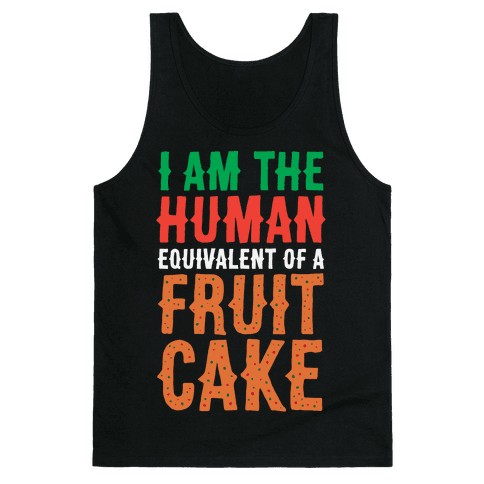 I Am The Human Equivalent Of A Fruit Cake Tank Top