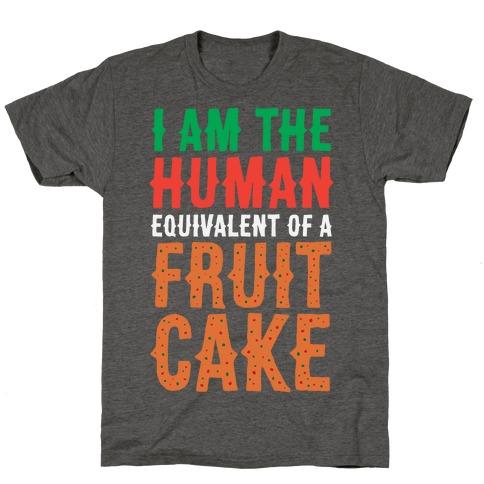 I Am The Human Equivalent Of A Fruit Cake T-Shirt