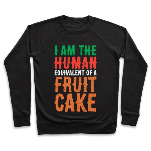 I Am The Human Equivalent Of A Fruit Cake Pullover