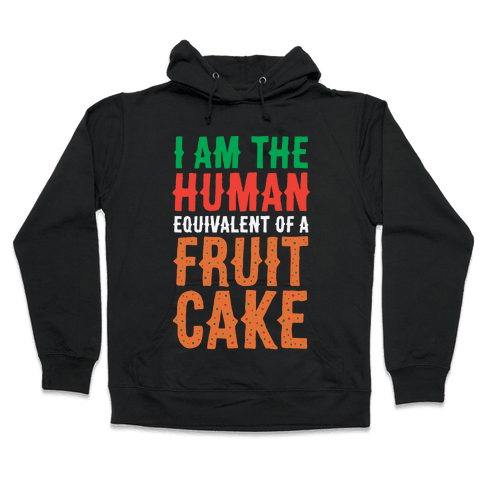 I Am The Human Equivalent Of A Fruit Cake Hooded Sweatshirt