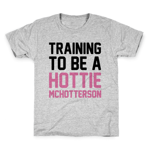 Training To Be A Hottie McHotterson Kids T-Shirt