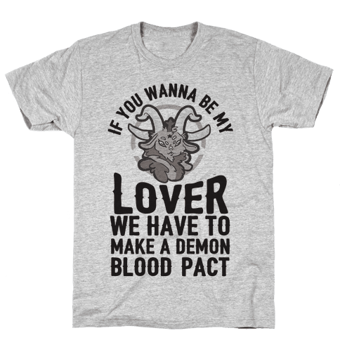 If You Wanna Be My Lover We Have To Make A Demon Blood Pact Mens T-Shirt