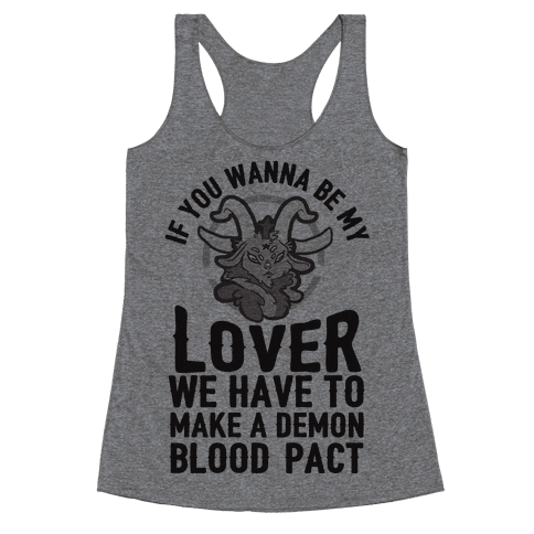 If You Wanna Be My Lover We Have To Make A Demon Blood Pact Racerback Tank Top