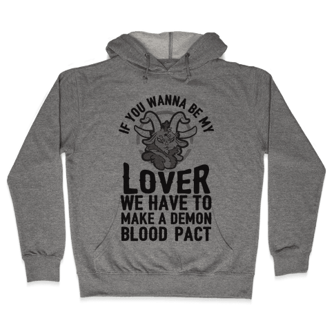 If You Wanna Be My Lover We Have To Make A Demon Blood Pact Hooded Sweatshirt