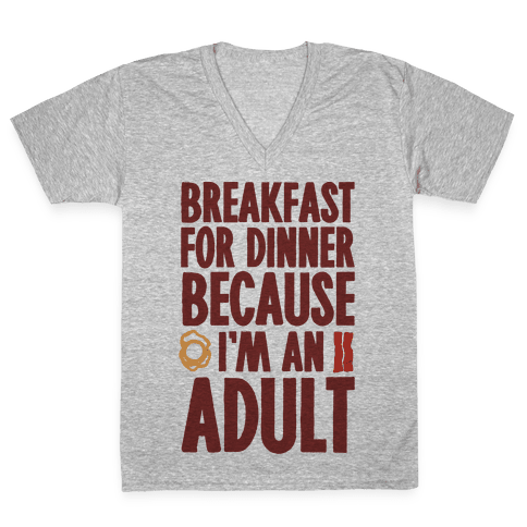 Breakfast For Dinner Because I'm An Adult V-Neck Tee Shirt