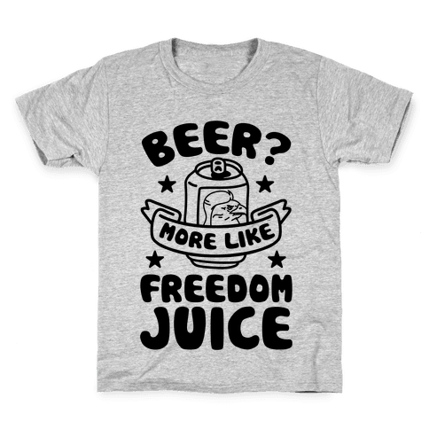 Beer? More Like Freedom Juice Kids T-Shirt