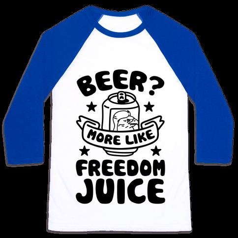 Beer? More Like Freedom Juice Baseball Tee