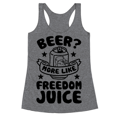Beer? More Like Freedom Juice Racerback Tank Top