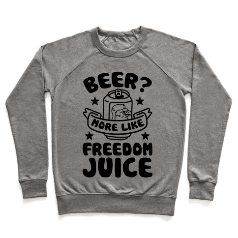 Beer? More Like Freedom Juice Pullover