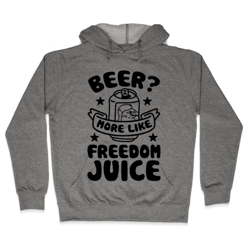 Beer? More Like Freedom Juice Hooded Sweatshirt
