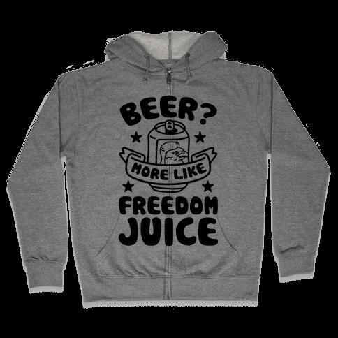 Beer? More Like Freedom Juice Zip Hoodie