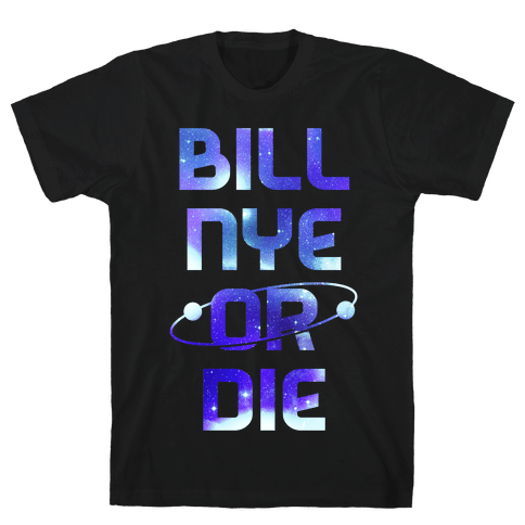 Bill Nye Or Die Mens T-Shirt