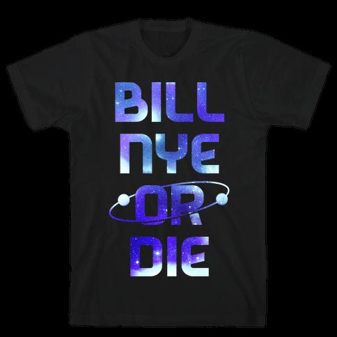 Bill Nye Or Die Mens T-Shirt