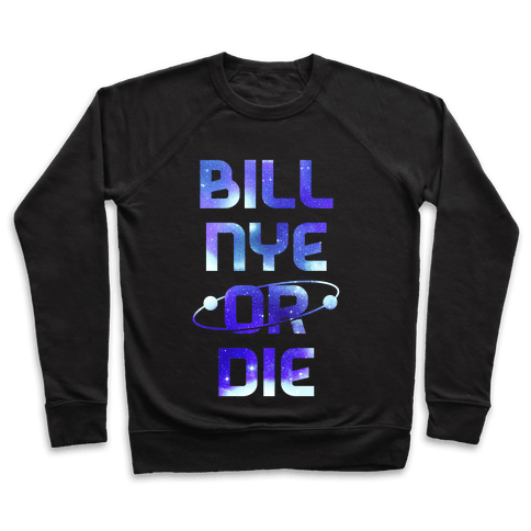 Bill Nye Or Die Pullover