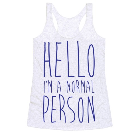 Hello, I'm A Normal Person Racerback Tank Top