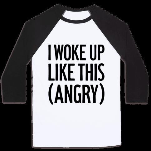 I Woke Up Like This (Angry) Baseball Tee