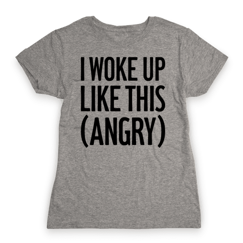 I Woke Up Like This (Angry) Womens T-Shirt