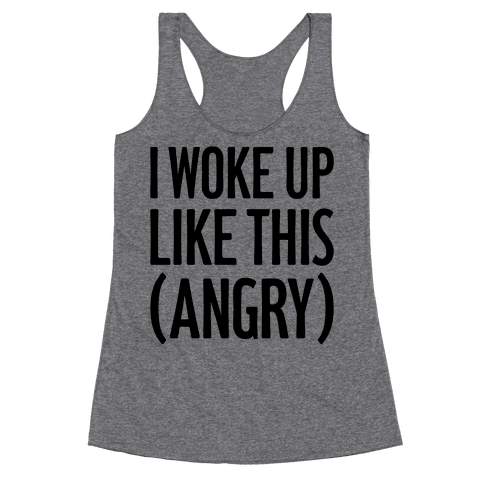 I Woke Up Like This (Angry) Racerback Tank Top