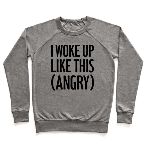 I Woke Up Like This (Angry) Pullover